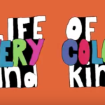 Life of Every Color & Kind