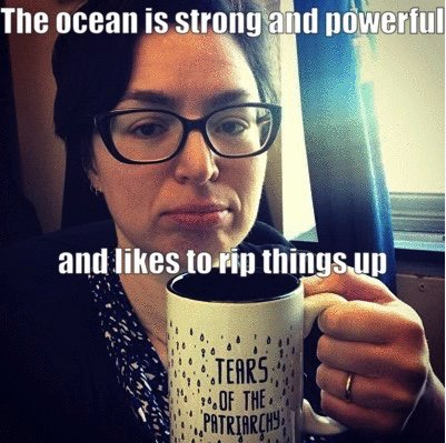 """The ocean is strong and powerful, and likes to rip things up."" ![Dr. Miriam Goldstein. Prescient oceanographer]"